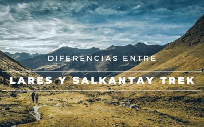 Diferencia Entre las Caminatas de Lares y Salkantay