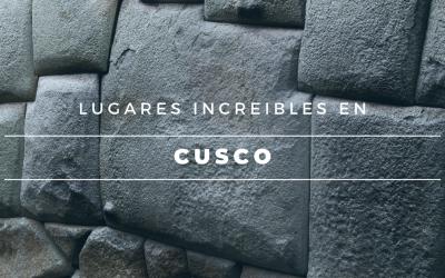 Lugares Increibles en Cusco
